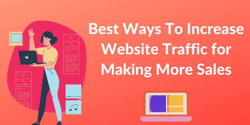 Best Ways to Increase Your Website Traffic For Making More Sales